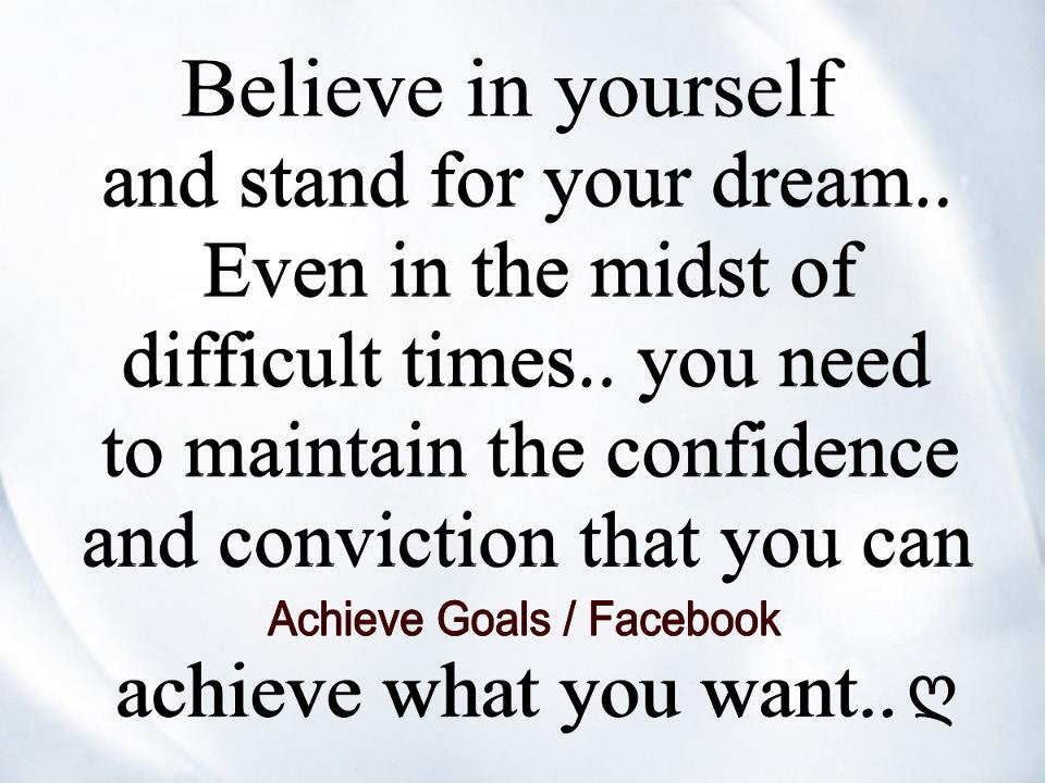 http://www.goluputtar.com/wp-content/uploads/2017/01/Believe-in-yourself-and-stand-for-your-dream%E2%80%A6-Even-in-the-midst-of-difficult-times%E2%80%A6you-need-to-maintain-confidence-and-conviction-that-you-can....jpg