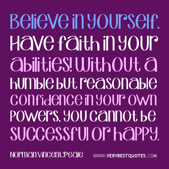 Believe in yourself. Have faith in your abilities! Without a humble but reasonable confidence in your own powers... Norman Vincent Peale