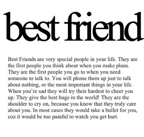 Best Friends are very special people in your life. They are the first people you think about when you make plans. They are the first people..