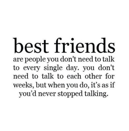 Best friends are people you know you don't need to talk to every single day. You doson't need to talk to each other for weeks,but when...