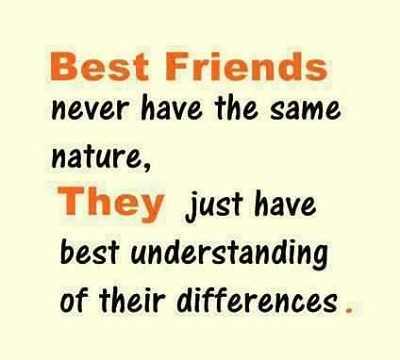 Best friends never have the same nature, they just have the best understanding of their differences