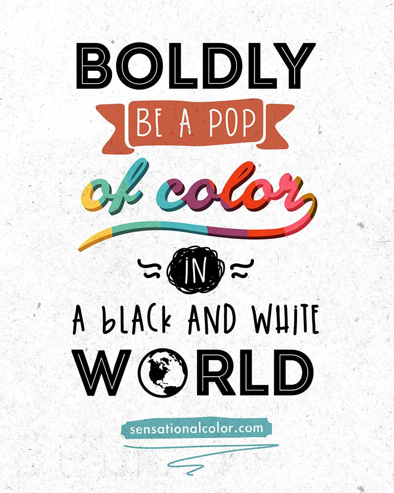 Boldly be a pop of color in a black and white world