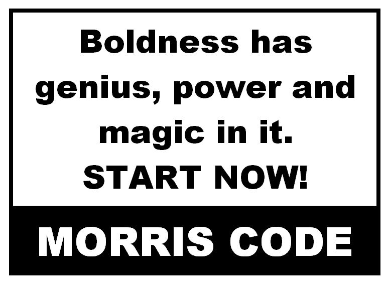 Boldness has genius, power and magic in it.