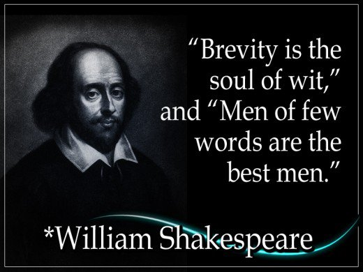 Brevity is the soul of wit.Men of few words are the best men. William Shakespeare