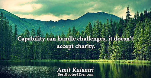 Capability can handle challenges, it doesn't accept charity. Amit Kalantri