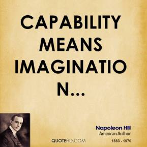 Capability means imagination. Napoleon Hill