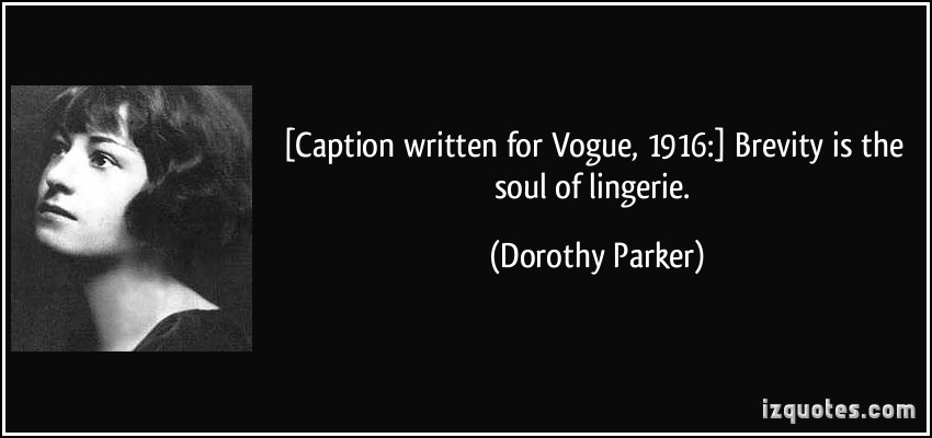 [Caption written for Vogue, 1916] Brevity is the soul of lingerie. Dorothy Parker