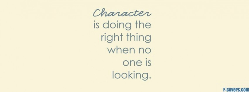 Character is doing the right thing when no one is looking