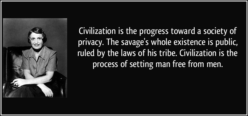 Civilization is the progress toward a society of privacy. The savage's whole existence is public, ruled by the laws of his tribe. Civilization...