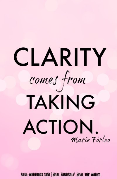 Clarity comes from taking action. Marie Forleo