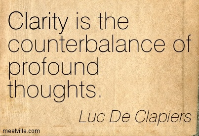 Clarity is the counterbalance of profound thoughts. Luc de Clapiers