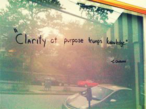 Clarity of purpose trumps knowledge. C. Christensen