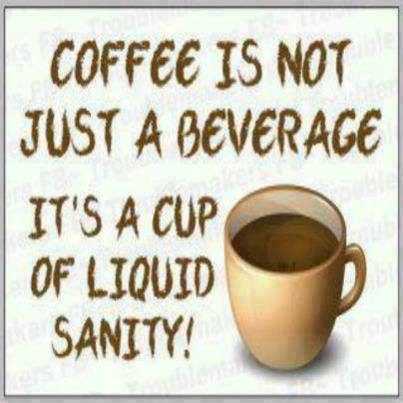Coffee is not just a beverage it's a cup of liquid sanity