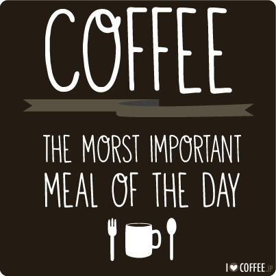 Coffee the morst important meal of the day