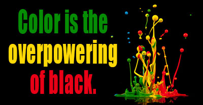 Color is the overpowering of black.