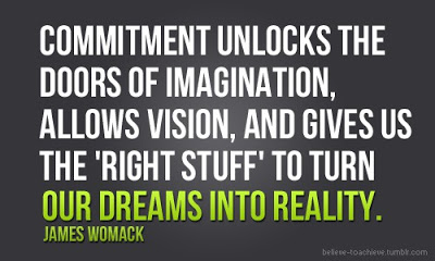 Commitment unlocks the doors of imagination, allows vision, and gives us the 'right stuff' to turn our dreams into reality. James Womack