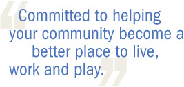 Committed to helping your community become a better place to live, work and play