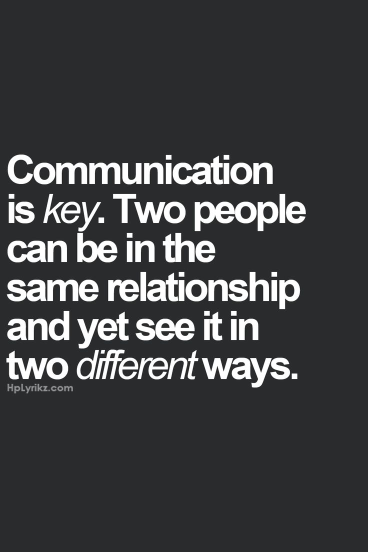 Communication is key. Two people can be in the same relationship and yet see it in two different ways