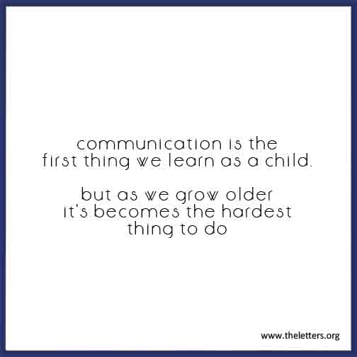 Communication is the first thing we learn as a child but as we grow older it's becomes the hardest thing to do