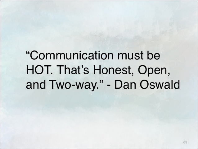 Communication must be HOT. That's Honest, Open and Two-way. Dan Oswald