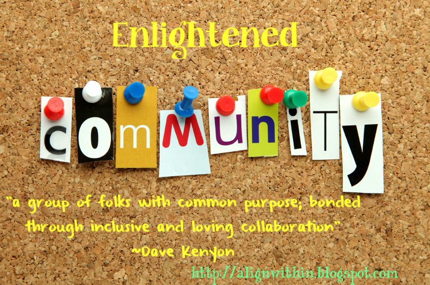Community A group of folks with common purpose; bonded through inclusive and loving collaboration. Dave Kenyon