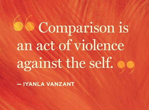 Comparison Is an Act of Violence against the Self. Iyanla Vanzant