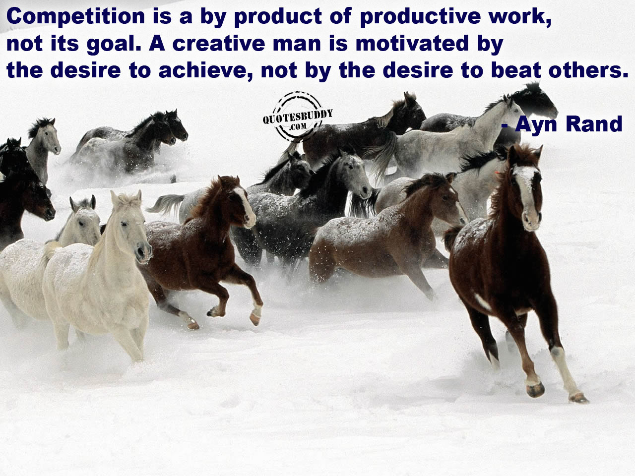 Competition is a by-product of productive work, not its goal. A creative man is motivated by the desire to achieve, not by the desire to beat others. Ayn Rand