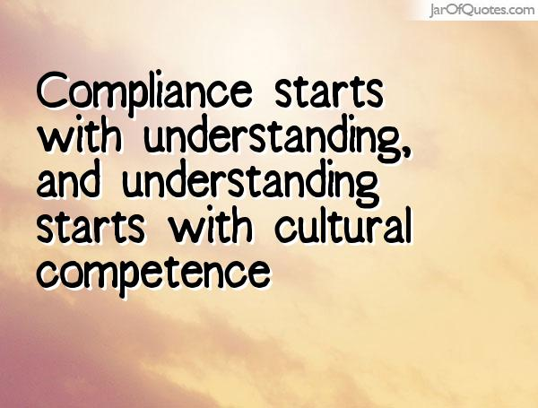 Compliance starts with understanding, and understanding starts with cultural competence