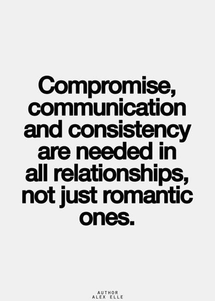 Compromise, communication and consistency are needed in all relationships, not just romantic ones