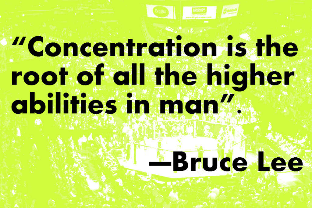 Concentration is the ROOT of all the higher abilities in man. Bruce Lee