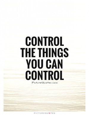 Control the things you can control.