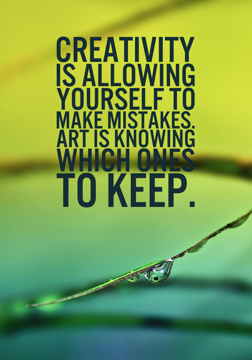 Creativity is allowing yourself to make mistakes. Art is knowing which ones to keep