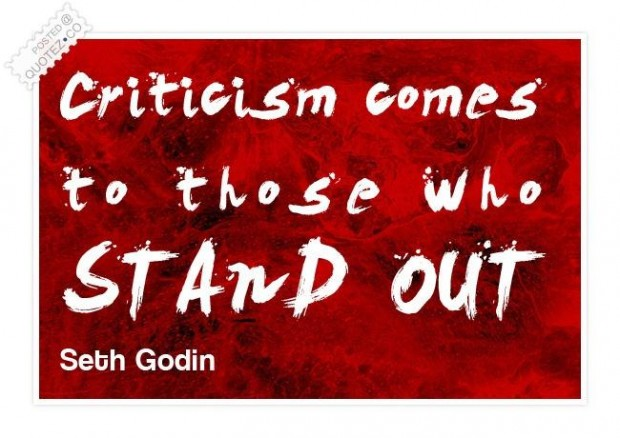 Criticism comes to those who stand out. Seth Godin