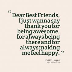 Dear Best Friends, I just wanna say thank you for being awesome, for always being there and for always making ... Cyrille Dayao