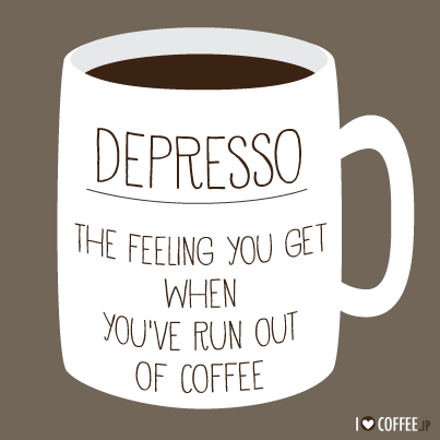 Depresso the feeling you get when you've run out of coffee