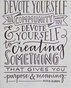 Devote yourself to loving others, devote yourself to your community around you, and devote yourself to creating something that gives you p... Mitch Albom