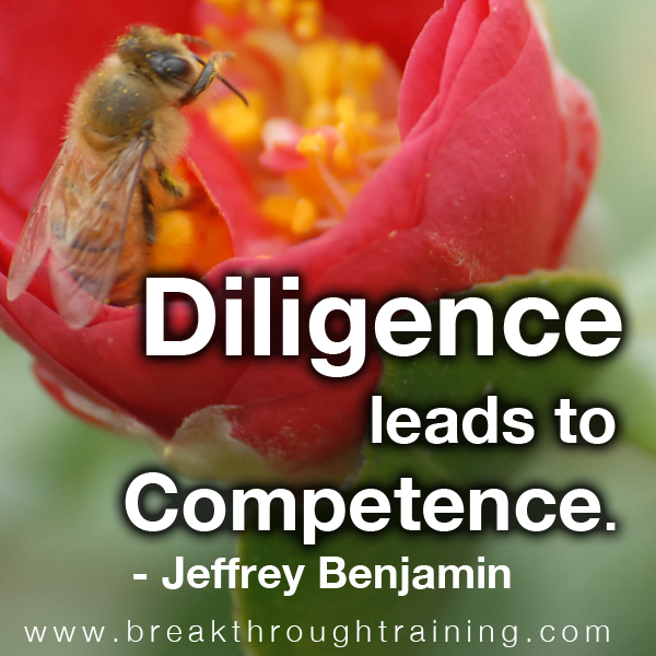 Diligence Leads to Competence. Jeffrey Benjamin
