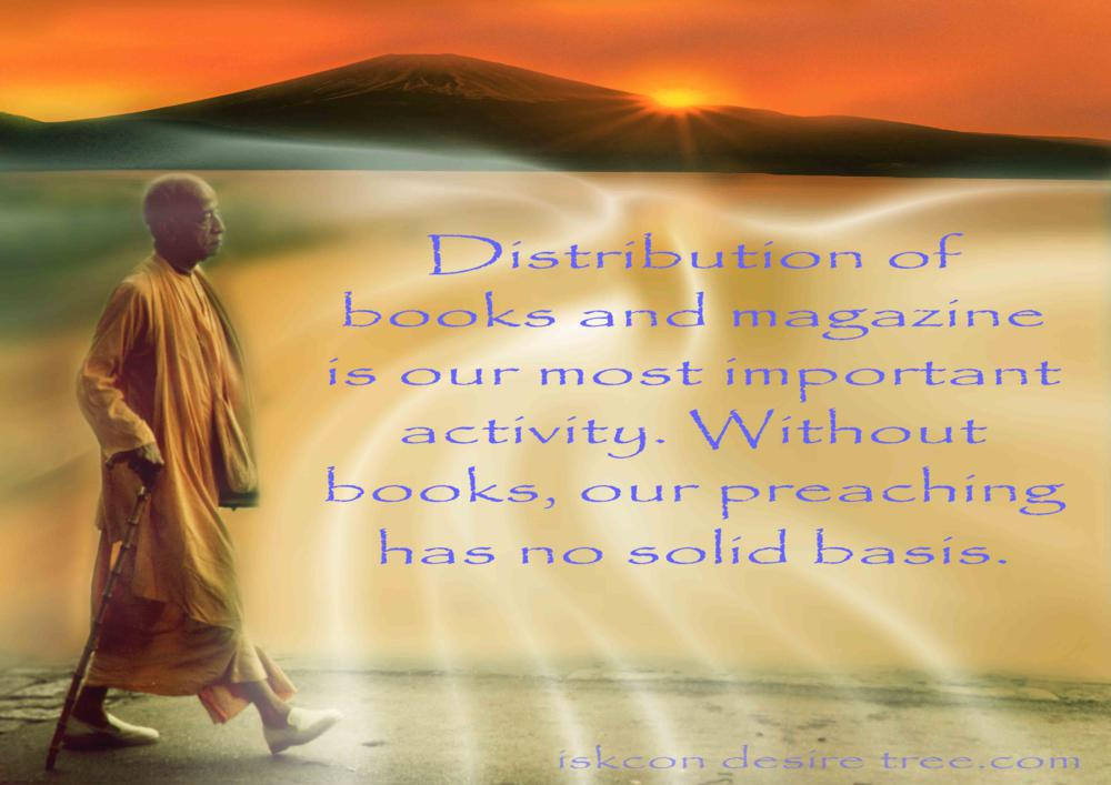 Distribution of books and magazine is our most important activity. Without books, our preaching has no solid basis