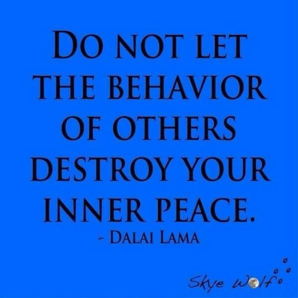 Do not let the behavior of others destroy your inner peace. Dalai Lama