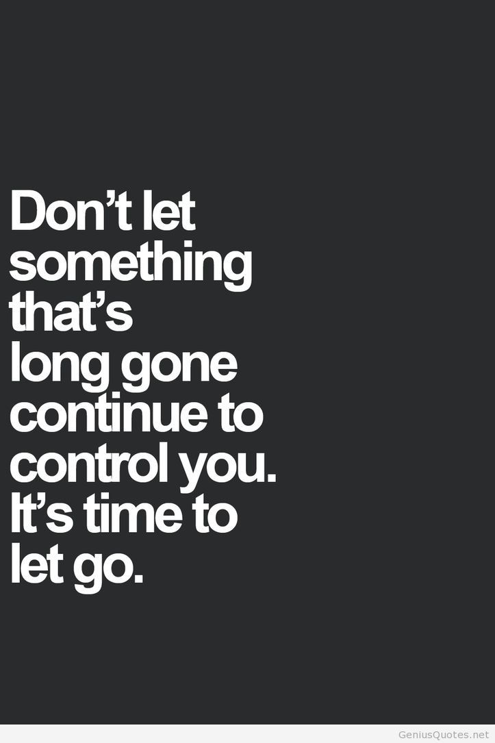 Don't let something that's long gone continue to control you. It's time to let go.