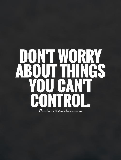 Don't worry about things they can't control