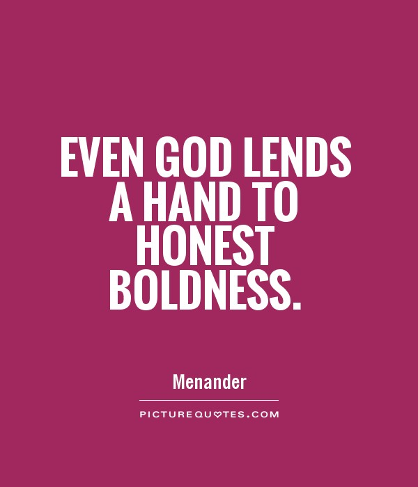 Even God lends a hand to honest boldness. Menander