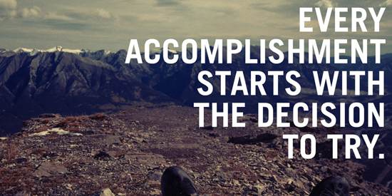 Every accomplishment starts with the decision to try. Gail Devers