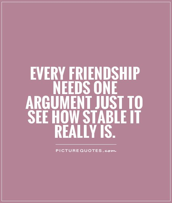 Every friendship needs ONE argument just to see how stable it really is