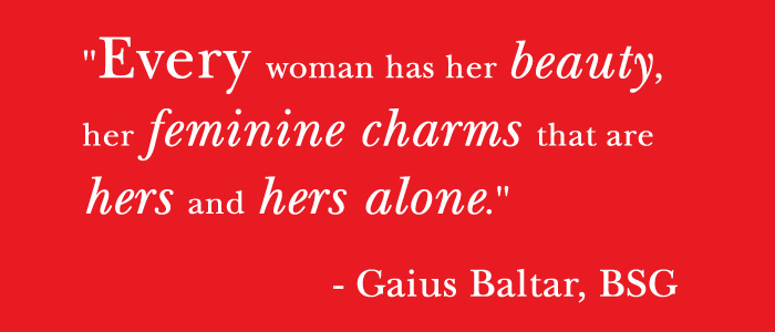 Every woman has her beauty, her feminine charms that are hers and hers alone. Gaius Baltar