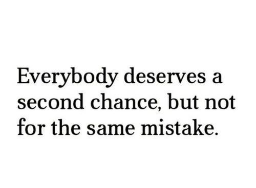Everyone deserves a second chance but not for the same mistake