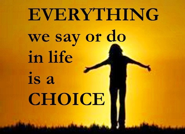 Everything we do in life is a choice