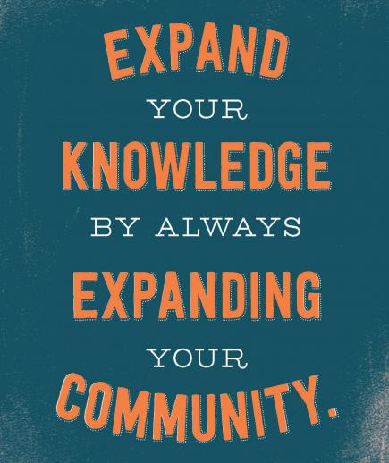 Expand your knowledge by always expanding your community