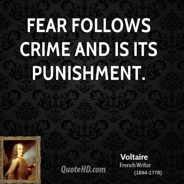 Fear follows crime and is its punishment. Voltaire