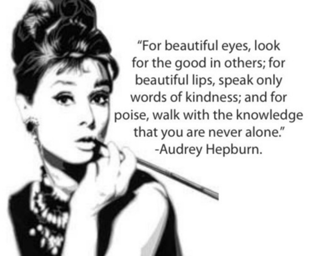 For beautiful eyes, look for the good in others; for beautiful lips, speak only words of kindness; and for poise, walk with the knowledge that .... Audrey Hepburn